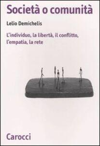 Foto Cover di Società o comunità. L'individuo, la libertà, il conflitto, l'empatia, la rete, Libro di Lelio Demichelis, edito da Carocci