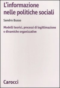 Libro L' informazione nelle politiche sociali. Modelli teorici, processi di legittimazione e dinamiche organizzative Sandro Busso