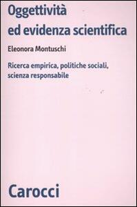 Oggettività ed evidenza scientifica. Ricerca empirica, politiche sociali, scienza responsabile