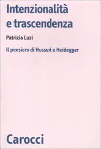Libro Intenzionalità e trascendenza. Il pensiero di Husserl e Heidegger Patrizia Luzi