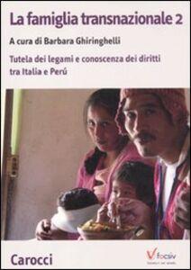 Foto Cover di La famiglia transnazionale. Con CD-ROM. Vol. 2: Tutela dei legami e conoscenza dei diritti tra Italia e Perù., Libro di  edito da Carocci
