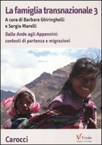 Foto Cover di La famiglia transnazionale. Vol. 3: Dalle Ande e Appennini: contesti di partenza e migrazioni., Libro di  edito da Carocci