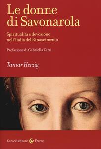 Le donne di Savonarola. Spiritualità e devozione nell'Italia del Rinascimento
