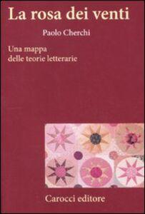 Foto Cover di La rosa dei venti. Una mappa delle teorie letterarie, Libro di Paolo Cherchi, edito da Carocci