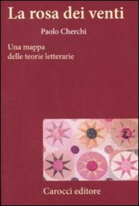 Libro La rosa dei venti. Una mappa delle teorie letterarie Paolo Cherchi