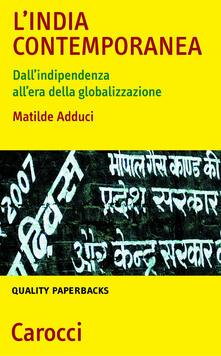 L' India contemporanea. Dall'indipendenza all'era della globalizzazione - Matilde Adduci - ebook