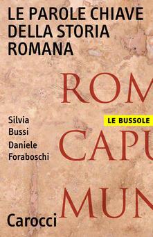 Le parole chiave della storia romana - Silvia Bussi,Daniele Foraboschi - ebook