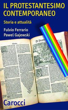 Il protestantesimo contemporaneo. Storia e attualità - Fulvio Ferrario,Pawel Gajewski - ebook