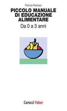 Piccolo manuale di educazione alimentare. Da 0 a 3 anni - Patrizia Pedrazzi - ebook