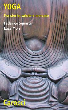 Yoga. Fra storia, salute e mercato - Luca Mori,Federico Squarcini - ebook