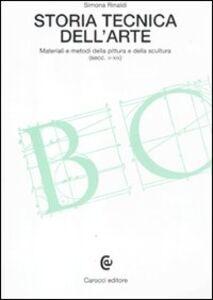 Libro Storia tecnica dell'arte. Materiali e metodi della pittura e della scultura (secc. V-XIX) Simona Rinaldi