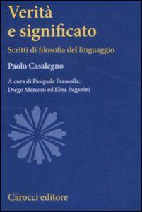 Libro Verità e significato. Scritti di filosofia del linguaggio Paolo Casalegno