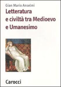 Libro Letteratura e civiltà tra Medioevo e Umanesimo G. Mario Anselmi