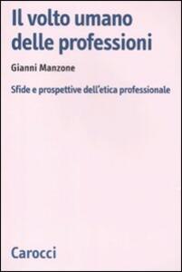 Il volto umano delle professioni. Sfide e prospettive dell'etica professionale
