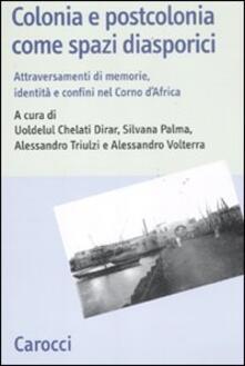 Colonia e postcolonia come spazi diasporici. Attraversamenti di memorie, identità e confini nel Corno dAfrica.pdf