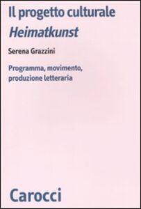 Libro Il progetto culturale Heimatkunst. Programma, movimento, produzione letteraria Serena Grazzini