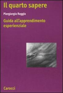Libro Il quarto sapere. Guida all'apprendimento esperenziale. L'apprendimento esperenziale. Vol. 1 Piergiorgio Reggio