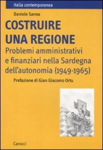Costruire una regione. Problemi amministrativi e finanziari nella Sardegna dell'autonomia (1949-1965)