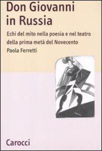 Libro Don Giovanni in Russia. Echi del mito nella poesia e nel teatro della prima metà del Novecento Paola Ferretti