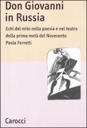 Don Giovanni in Russia. Echi del mito nella poesia e nel teatro della prima metà del Novecento