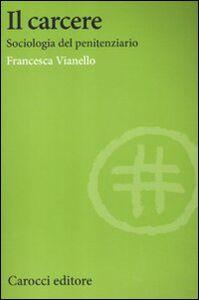 Libro Il carcere. Sociologia del penitenziario Francesca Vianello