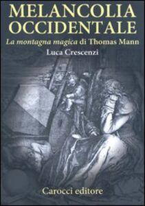 Libro Melancolia occidentale. «La montagna magica» di Thomas Mann Luca Crescenzi