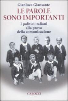 Le parole sono importanti. I politici italiani alla prova della comunicazione - Gianluca Giansante - copertina