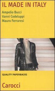 Libro Il made in Italy. Natura, settori e problemi Ampelio Bucci , Vanni Codeluppi , Mauro Ferraresi