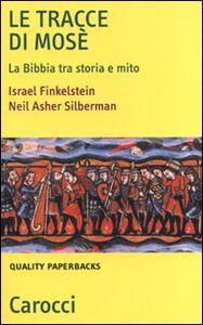 Libro Le tracce di Mosé. La Bibbia tra storia e mito Israel Finkelstein , Neil A. Silberman