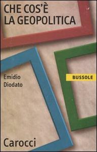 Libro Che cos'è la geopolitica Emidio Diodato