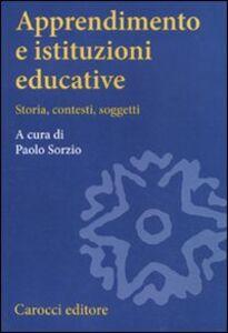 Libro Apprendimento e istituzioni educative. Storia, contesti, soggetti