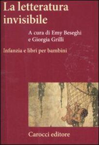 Foto Cover di La letteratura invisibile. Infanzia e libri per bambini, Libro di  edito da Carocci