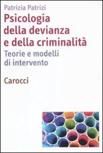 Libro Psicologia della devianza e della criminalità. Teorie e modelli di intervento Patrizia Patrizi