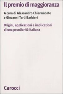 Foto Cover di Il premio di maggioranza. Origini, applicazioni e implicazioni di una peculiarità italiana, Libro di  edito da Carocci