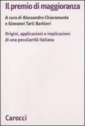 Il premio di maggioranza. Origini, applicazioni e implicazioni di una peculiarità italiana