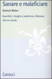 Sanare e maleficiare. Guaritrici, streghe e medicina a Modena nel XVI secolo.pdf
