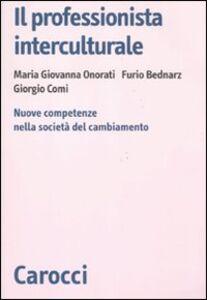 Foto Cover di Il professionista interculturale. Nuove competenze nella società del cambiamento, Libro di AA.VV edito da Carocci