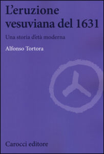 Libro L' eruzione vesuviana del 1631. Una storia d'età moderna Alfonso Tortora