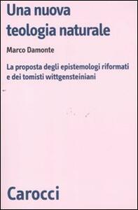 Una nuova teologia naturale. La proposta degli epistemologi riformati e dei tomisti wittgensteiniani - Marco Damonte - copertina