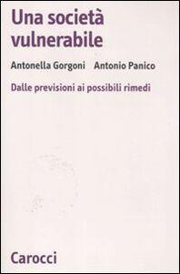 Libro Una società vulnerabile. Dalle previsioni ai possibili rimedi Antonella Gorgoni , Antonio Panico