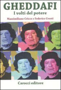 Libro Gheddafi. I volti del potere Massimiliano Cricco , Federico Cresti