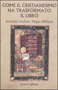 Libro Come il cristianesimo ha trasformato il libro Anthony Grafton , Megan Williams
