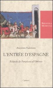 Libro L' Entrée d'Espagne. Rolando da Pamplona all'Oriente Anonimo padovano