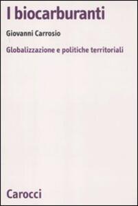Libro I biocarburanti. Globalizzazione e politiche territoriali Giovanni Carrosio