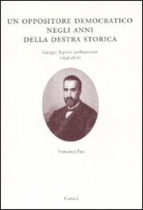 Libro Un oppositore democratico negli anni della destra storica. Giorgio Asproni parlamentare (1848-1876) Francesca Pau