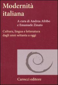 Foto Cover di Modernità italiana. Cultura, lingua e letteratura dagli anni settanta a oggi, Libro di  edito da Carocci