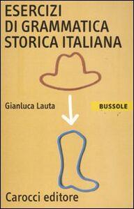 Libro Esercizi di grammatica storica italiana Gianluca Lauta