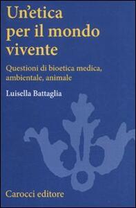 Un' etica per il mondo vivente. Questioni di bioetica medica, ambientale, animale