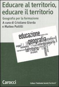 Libro Educare al territorio, educare il territorio. Geografia per la formazione