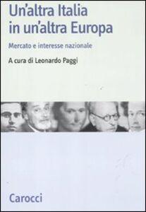 Foto Cover di Un' altra Italia in un'altra Europa. Mercato e interesse nazionale, Libro di  edito da Carocci